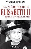 echange, troc Vincent Meylan - La Véritable Elisabeth II : Reine d'Angleterre