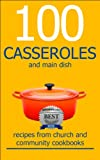 100 CASSEROLES And Main Dish Recipes From Church And Community Cookbooks (Church And Community Cookbook Series)