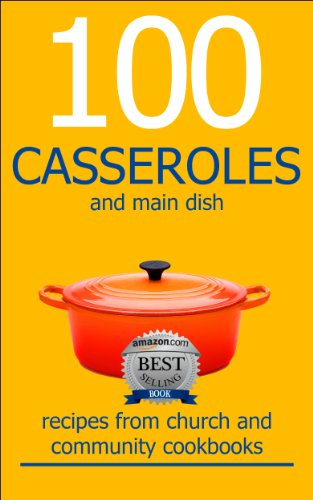 100 CASSEROLES And Main Dish Recipes From Church And Community Cookbooks (Church And Community Cookbook Series 2) by Ann Carriveau