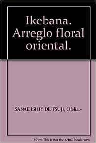 Ikebana. Arreglo floral oriental.: Amazon.com: Books