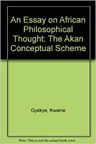 an essay on african philosophical thought African-american philosophy, race, and the geography of reason and the god of love and kwame gyekye in an essay on african philosophical thought have.