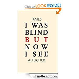 FREE KINDLE BOOK: I Was Blind But Now I See, by James Altucher. Publication Date: October 13, 2011