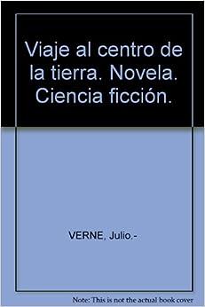 Viaje al centro de la tierra. Novela. Ciencia ficción