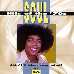 Soul Hits Of The '70s: Didn't It Blow Your Mind! Vol. 16