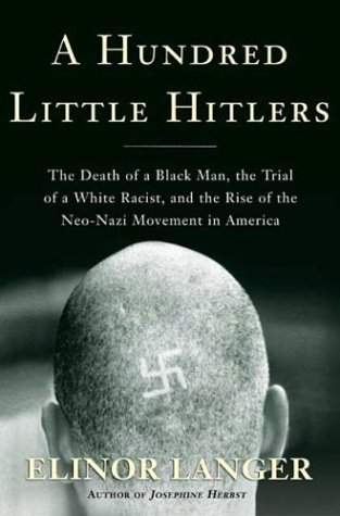 A Hundred Little Hitlers: The Death of a Black Man, the Trial of a White Racist, and the Rise of the Neo-Nazi Movement in America