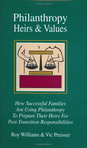 Philanthropy, Heirs & Values: How Successful Families Are Using Philanthropy To Prepare Their Heirs For Post-transition Responsibilities