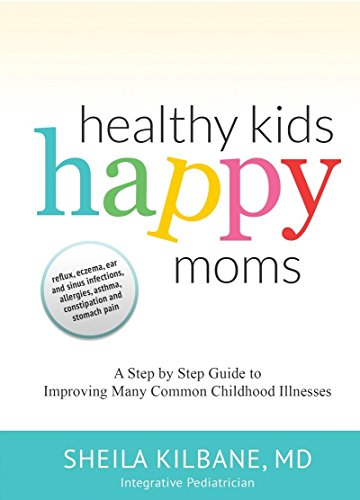 Healthy Kids Happy Moms: A Step by Step Guide to Improving Many Common Childhood Illnesses PDF