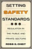 Setting Safety Standards: Regulation in the Public and Private Sectors