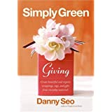 Simply Green Giving: Create Beautiful and Organic Wrappings, Tags, and Gifts from Everyday Materials ~ Danny Seo