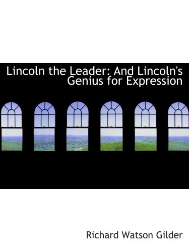 Lincoln the Leader: And Lincoln's Genius for Expression
