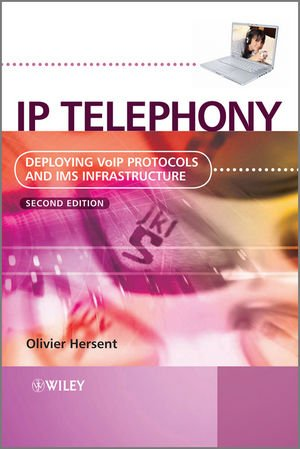 IP Telephony: Deploying VoIP Protocols and IMS...