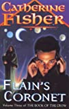 FLAIN'S CORONET (BOOK OF THE CROW S.) (0370326024) by CATHERINE FISHER