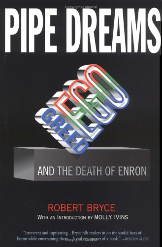 Pipe Dreams: Greed, Ego, and the Death of Enron, Robert Bryce