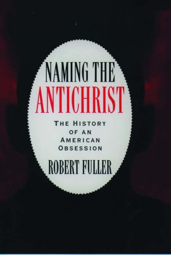 Naming the Antichrist: The History of an American Obsession, Robert C. Fuller