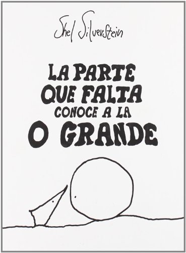 La Parte Que Falta Conoce A la O Grande, by Shel Silverstein