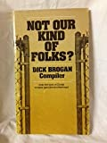 Not our kind of folks? (0805455892) by Dick Brogan
