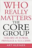Who Really Matters: The Core Group Theory of Power, Privilege and Success (1857883357) by Kleiner, Art