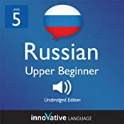 Learn Russian - Level 5: Upper Beginner Russian, Volume 1: Lessons 1-25: Beginner Russian #6 |  Innovative Language Learning