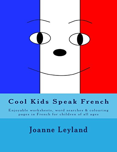 Cool Kids Speak French: Enjoyable worksheets, wordsearches and colouring pages in French for children of all ages