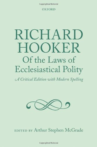 Richard Hooker, Of the Laws of Ecclesiastical Polity: A Critical Edition with Modern Spelling