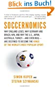 Soccernomics: Why England Loses, Why Germany and Brazil Win, and Why the U.S., Japan, Australia, Turkey--And Even Iraq--Are Destined [ SOCCERNOMICS: WHY ENGLAND LOSES, WHY GERMANY AND BRAZIL WIN, AND WHY THE U.S., JAPAN, AUSTRALIA, TURKEY--AND EVEN IRAQ--ARE DESTINED ] by Kuper, Simon (Author) Oct-01-2009 [ Paperback ]