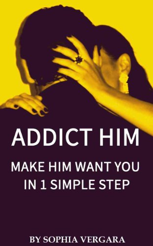 Addict Him - Make Him Want You In 1 Simple Step PDF