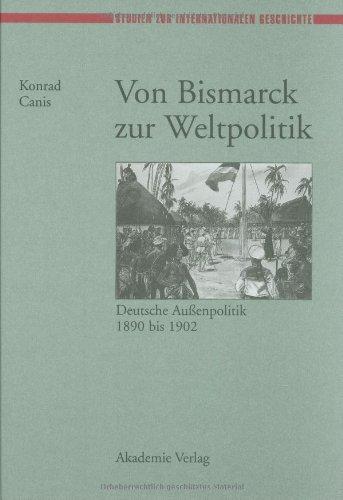 Von Bismarck zur Weltpolitik: Deutsche Außenpolitik 1890 bis 1902