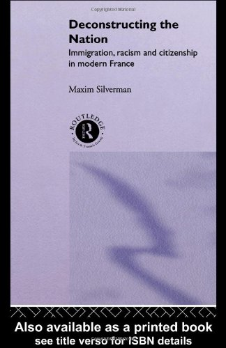 Deconstructing the Nation: Immigration, Racism and Citizenship in Modern France (Critical Studies in Racism and Migration)