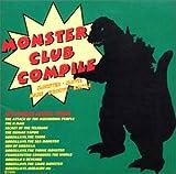モンスタ-・クラブ・コンパイル -ゴジラ・ガメラ・ギララ史上最大の音楽決戦!- MONSTER CLUB COMPILE