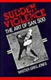 Sudden Violence: The Art Of San Soo (0873644654) by Jones, Greg