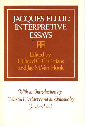 interpretive essays jacques ellul Clifford g christians and jay m van hook  jacques ellul: interpretive essays pp xiii + 336 no price given [book review.