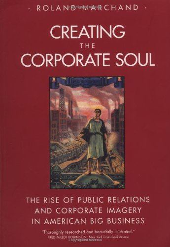 Creating the Corporate Soul: The Rise of Public Relations...