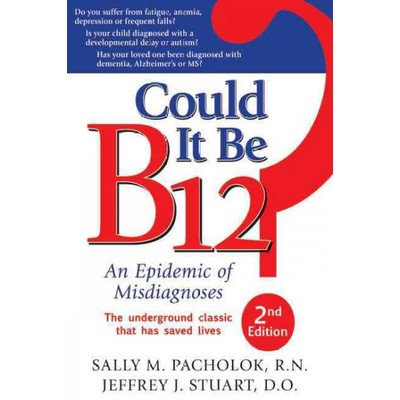 Could It Be B12-An Epidemic of Misdiagnoses - 1