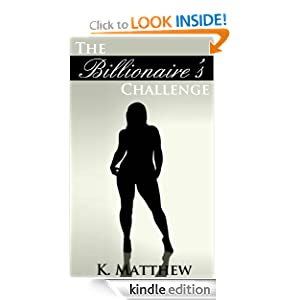 The Billionaire's Challenge (A BBW Erotic Romance) K Matthew