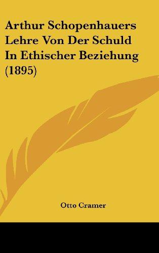 Arthur Schopenhauers Lehre Von Der Schuld in Ethischer Beziehung (1895)