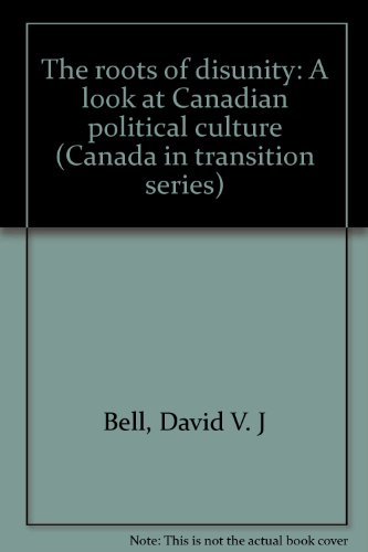 the-roots-of-disunity-a-look-at-canadian-political-culture-canada-in-transition-series
