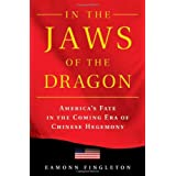 In the Jaws of the Dragon: America's Fate in the Coming Era of Chinese Hegemonyby Eamonn Fingleton