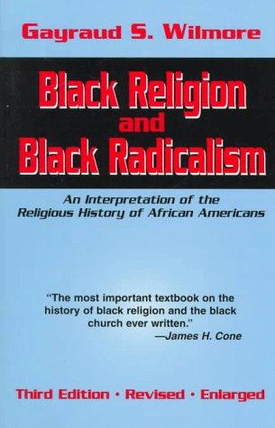 Black Religion and Black Radicalism: An Interpretation of...
