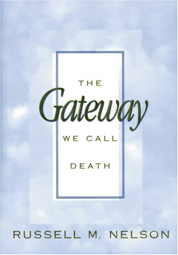 The Gateway We Call Death, RUSSELL M. NELSON