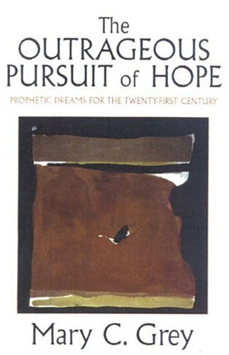 The Outrageous Pursuit of Hope: Prophetic Dreams for the Twenty-First Century