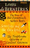 The Way of Don Emmanuel's Nether Parts, Senor Vivo and the Coca Lord and The Troublesome Offspring of Cardinal Guzman (Boxed Set) (0749386347) by Louis de Bernieres