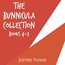 The Bunnicula Collection: Books 4-7: Nighty-Nightmare; Return to the Howliday Inn; Bunnicula Strikes Again!; Bunnicula Meets Edgar Allan Crow (       UNABRIDGED) by James Howe Narrated by Victor Garber
