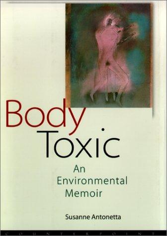 Body Toxic: An Environmental Memoir, Susanne Antonetta