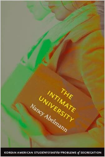 The Intimate University : Korean American Students and the Problems of Segregation