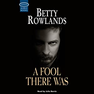 A Fool There Was | [Betty Rowlands]