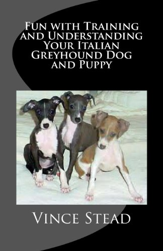 Fun with Training and Understanding Your Italian Greyhound Dog and Puppy