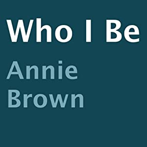 Who I Be | [Annie Brown]