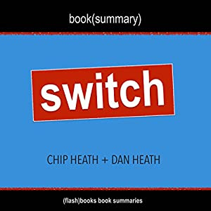 Summary of Switch: How to Change Things When Change Is Hard by Chip Heath & Dan Heath Audiobook