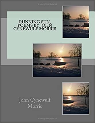 RUNNING SUN, Poems by John Cynewulf Morris