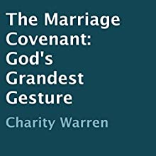 The Marriage Covenant: God's Grandest Gesture (       UNABRIDGED) by Charity Warren Narrated by Detris Brown